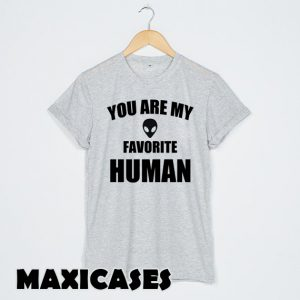 you are my favorite human T-shirt Men, Women and Youth