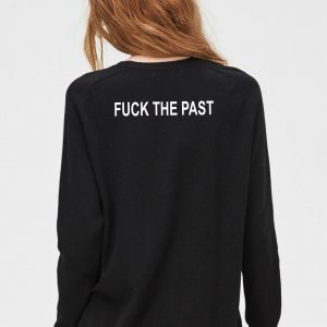 Fuck the past Sweatshirt Sweater Unisex Adults size S to 2XL