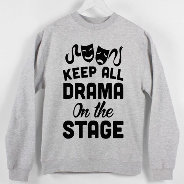 HUMAN - Keep All Drama On The Stage Sweatshirt Sweater Unisex Adults size S to 2XL