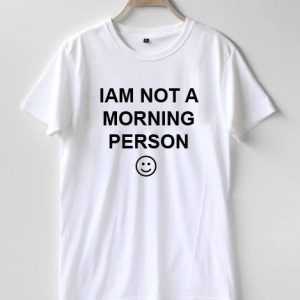 I am not a morning person T-shirt Men, Women and Youth