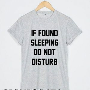 If found sleeping do nt disturb T-shirt Men Women and Youth