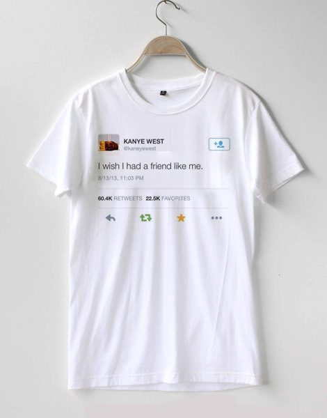 Kanye West I Wish I Had a Friend Like Me Cheap Graphic T Shirts for Women, Men and Youth