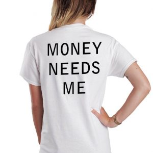 Money needs me T-shirt Men Women and Youth