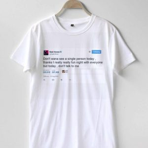 Niall Horan Twitter Don't Wanna See a Single Person Today T Shirt