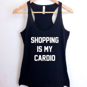 Shopping is my cardio tank top men and women Adult