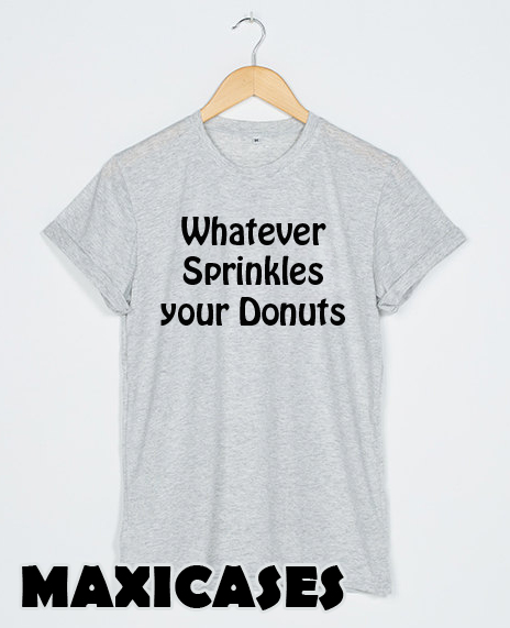 366c2938 whatever sprinkles your donuts T-shirt Men, Women and Youth