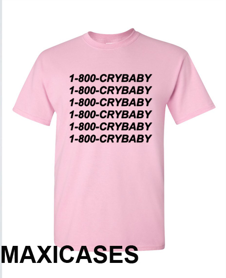 1-800-be-crybaby T-shirt Men Women and Youth