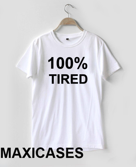 100% tired T-shirt Men Women and Youth