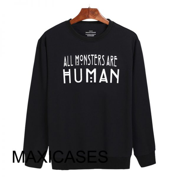 All monsters are human Sweatshirt Sweater Unisex Adults size S to 2XL