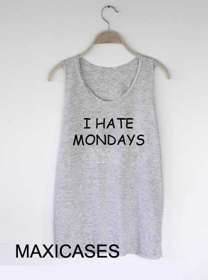 I hate mondays tank top men and women Adult