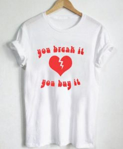 You Break It You Buy It T-shirt Men Women and Youth