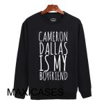 Cameron dallas is my boyfriend Sweatshirt Sweater Unisex Adults size S to 2XL