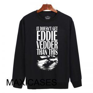 Doesn t get eddie vedder than Sweatshirt Sweater Unisex Adults size S to 2XL