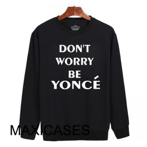 Don't worry be yonce Sweatshirt Sweater Unisex Adults size S to 2XL
