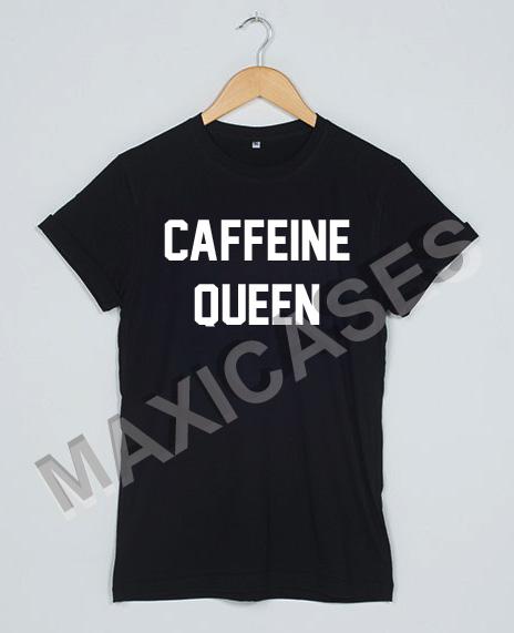 Caffeine queen T-shirt Men Women and Youth
