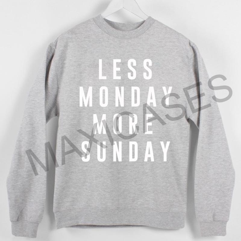 Less monday more sunday Sweatshirt Sweater Unisex Adults size S to 2XL