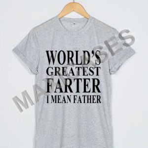 World's greatest farter i mean father T-shirt Men Women and Youth
