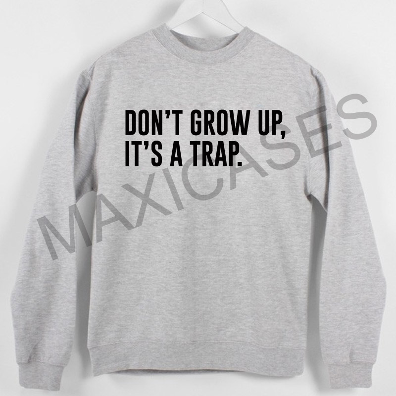 Don't grow up it's a trap Sweatshirt Sweater Unisex Adults size S to 2XL