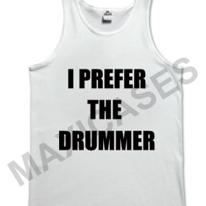 I prefer the drummer tank top men and women Adult
