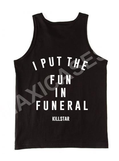 I put the fun funeral killstar tank top men and women Adult