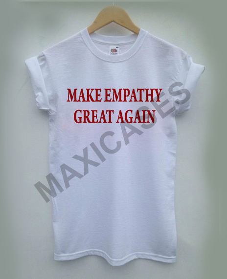 Make empathy great again Cheap Graphic T Shirts for Women