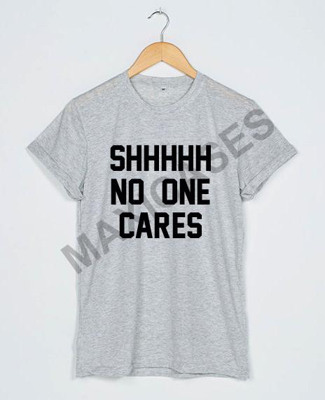 Shhhhh no one cares T-shirt Men Women and Youth