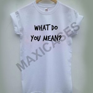 What do you mean T-shirt Men Women and Youth