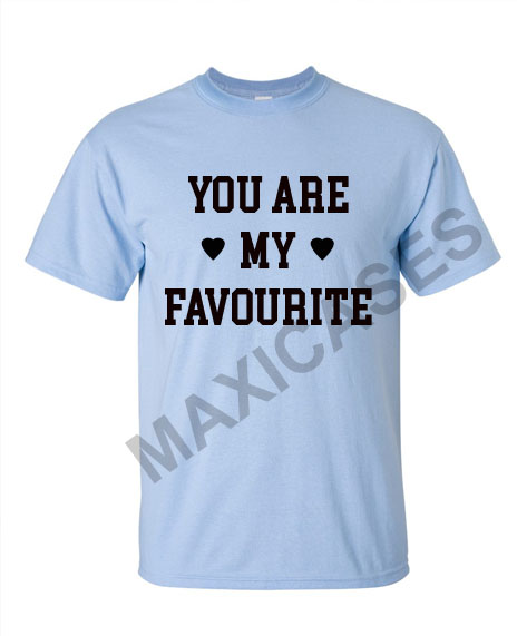 You are my favourite T-shirt Men Women and Youth