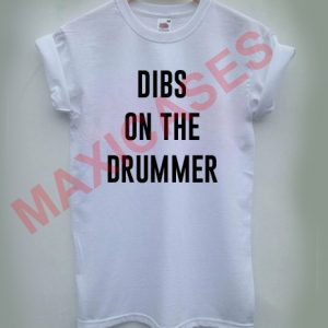 Dibs on the drummer T-shirt Men Women and Youth