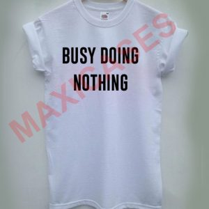 BUSY DOING NOTHING T-shirt Men Women and Youth