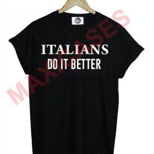 Italians do it better T-shirt Men Women and Youth