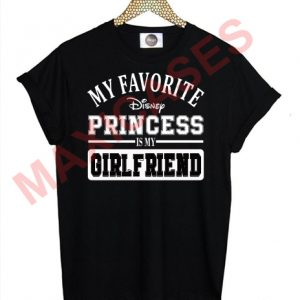 My Favorite Princess is My GIRLFRIEND T-shirt Men Women and Youth