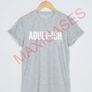 Adulth-ish T-shirt Men Women and Youth