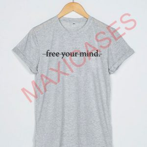 Free your mind T-shirt Men Women and Youth