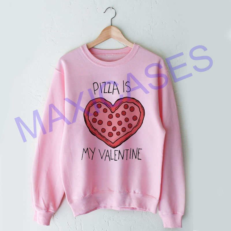 Pizza Is My Valentine Sweatshirt Sweater Unisex Adults size S to 2XL