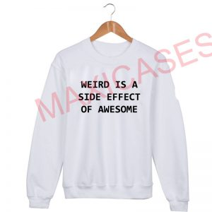 Weird is a side effect of awesome Sweatshirt Sweater Unisex Adults size S to 2XL