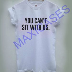 You can't sit with us T-shirt Men Women and Youth