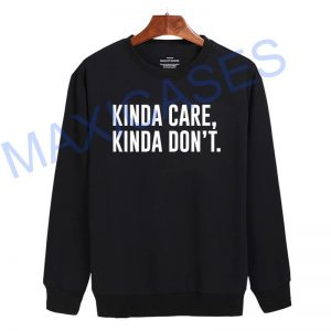Kinda care kinda don't Sweatshirt Sweater Unisex Adults size S to 2XL