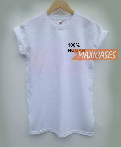 100% human T-shirt Men Women and Youth