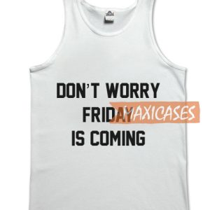 Don't worry friday is coming tank top men and women Adult