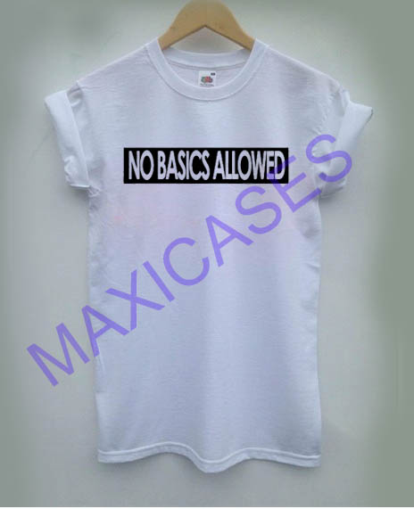 No Basics Allowed T-shirt Men Women and Youth