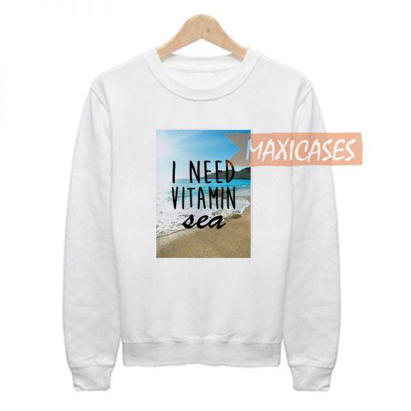 I Need Vitamin Sea Sweatshirt Sweater Unisex Adults size S to 2XL