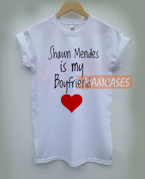 7f05ae855 Shawn Mendes is my boyfriend T-shirt Men Women and Youth