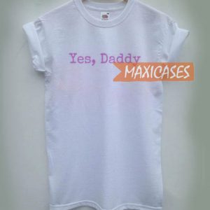 Yes daddy T-shirt Men Women and Youth