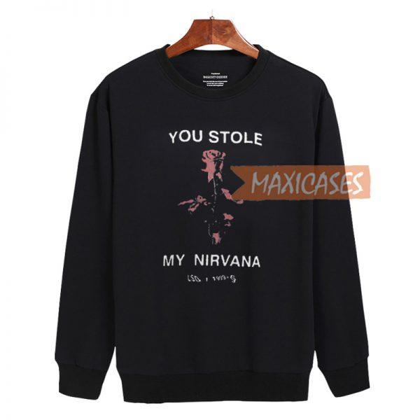 You Stole My Nirvana Sweatshirt Sweater Unisex Adults size S to 2XL