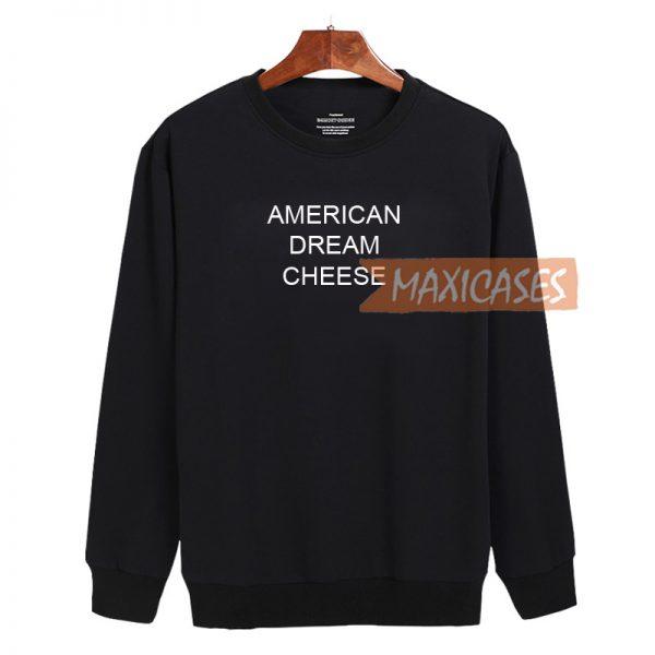 American Dream Cheese Cheap Sweatshirt, Cheap Sweater Unisex Adults