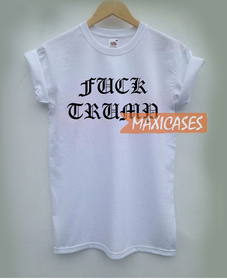 Fuck Trump Cheap Graphic T Shirts for Women, Men and Youth