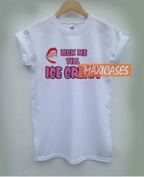 ab15775ef9f26 Lick Me Till Ice Cream T-shirt Men Women and Youth
