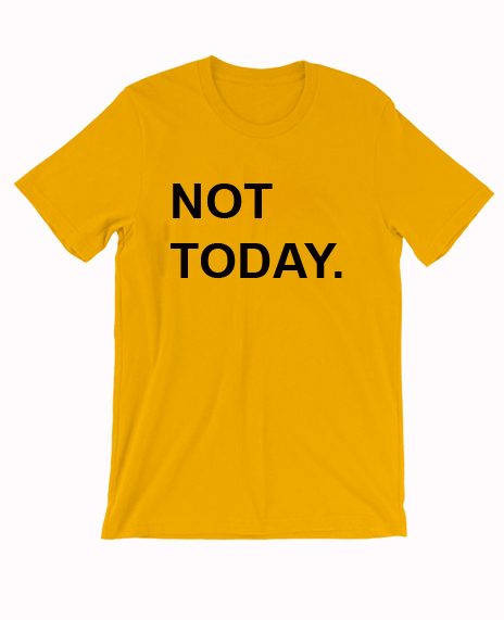 Not Today Cheap Graphic T Shirts for Women, Men and Youth