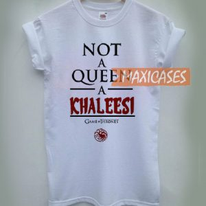 Not a Queen a Khaleesi Cheap Graphic T Shirts for Women, Men and Youth
